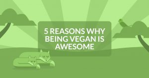 5 reasons why being vegan is awesome